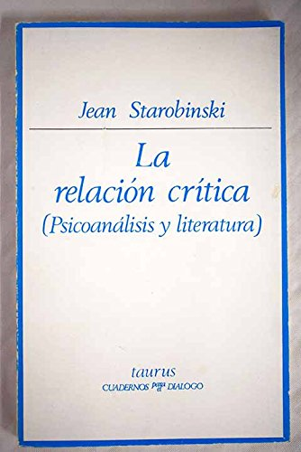 Relación crítica (psicoanálisis y literatura): Starobinski, Jean, Rodríguez Sanz, Carlostr.