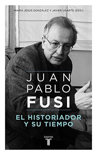 Juan Pablo Fusi : el historiador y: Javier (ed.) Ugarte,