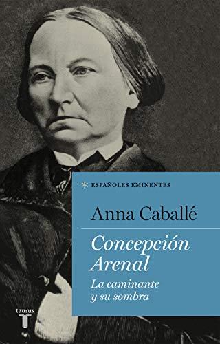 9788430619283: Concepción Arenal: La caminante y su sombra (Españoles Eminentes)