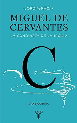 9788430619849: Miguel de Cervantes: La conquista de la ironía (Biografías)
