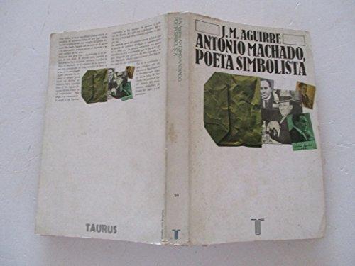 Antonio Machado, poeta simbolista: Aguirre, J. M.