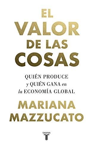 9788430622115: El valor de las cosas: Quién produce y quién gana en la economía global