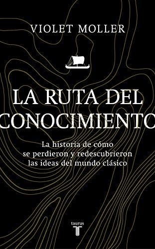9788430622818: La ruta del conocimiento: La historia de cómo se perdieron y redescubrieron las ideas del mundo clásico