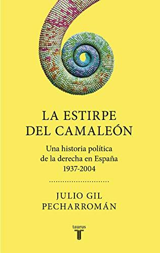 9788430623013: La estirpe del camaleón: Una historia política de la derecha en España 1937-2004