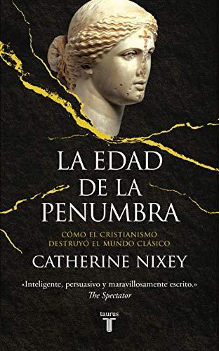 9788430623082: La edad de la penumbra: Cómo el cristianismo destruyó el mundo clásico (Historia)