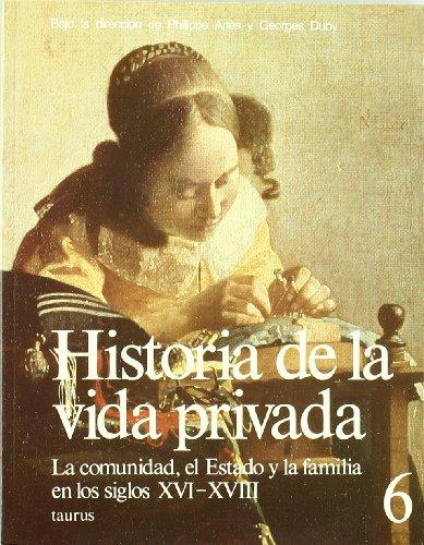 HISTORIA DE LA VIDA PRIVADA 6 RUSTICA.LA COMUNIDAD ,EL ESTADO Y LA FAMILIA SIGLO. FAMILIA EN LOS SIGLOS XVI-XVIII - ARIÈS, PHILIPPE