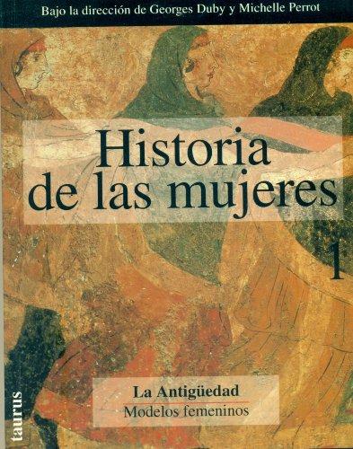 Historia De Las Mujeres (La Antiguedad Modelos Femeninos, Tomo I) (8430698264) by Georges Duby; Michelle Perrot