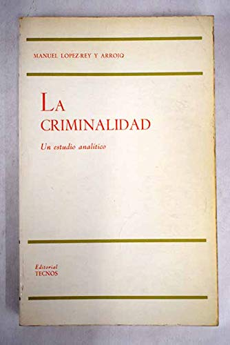 La criminalidad: Un estudio analitico (Biblioteca Tecnos: Manuel Lopez-Rey y