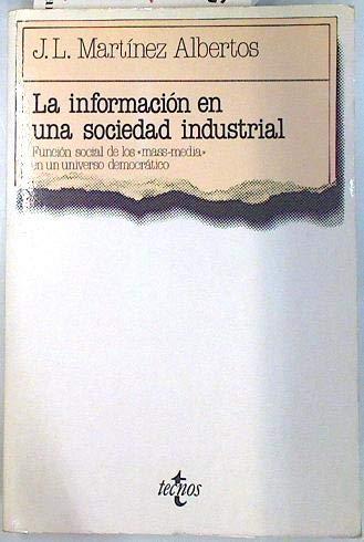La información en una sociedad industrial: Martínez Albertos, José