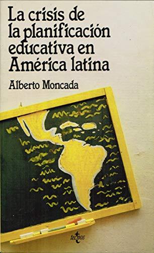 La Crisis de la Planification Educativa en America Latina: Moncada, Alberto
