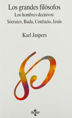 Los grandes filósofos. Vol. I: Los hombres decisivos: Sócrates, Buda, Confucio, Jesús (Filosofía - Filosofía Y Ensayo) (Spanish Edition) (9788430923793) by Jaspers, Karl