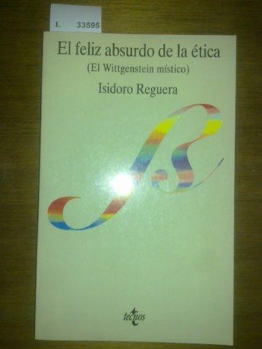 9788430925926: El Feliz Absurdo De La Etica: El Wittgenstein Mistico (Coleccion Filosofia y Ensayo)