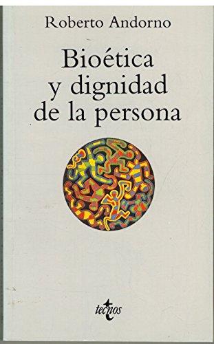 BIOETICA Y DIGNIDAD DE LA PERSONA: ROBERTO ANDORNO
