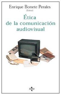 ÉTICA DE LA COMUNICACIÓN AUDIOVISUAL: Carlos Soria, Enrique Bonete Perales, Francisco J. Laporta ...