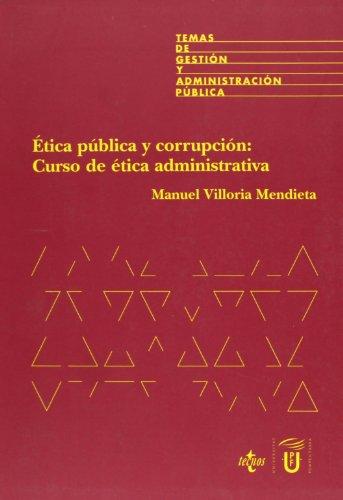 9788430935840: Ética pública y corrupción: curso de ética administrativa (Derecho - Temas De Gestión Y Administración Pública)