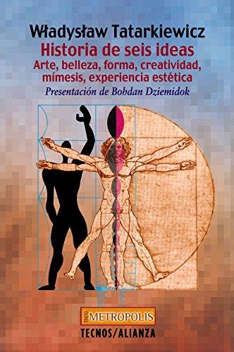 9788430939114: Historia de seis ideas. Arte, belleza, forma, creatividad, mimesis, experiencia estetica (FILOSOFIA. NEOMETROPOLIS) (Filosofia / Philosophy) (Spanish Edition)