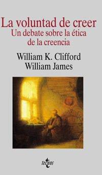9788430939701: La Voluntad De Creer / The Will to Believe: Un Debate Sobre La Etica De La Creencia / A Debate on the Ethics of Belief (Filosofia) (Spanish Edition)