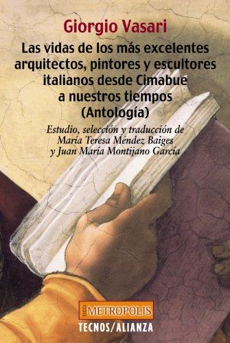 9788430941186: Las vidas de los más excelentes arquitectos, pintores y escultores italianos desde Cimabue a nuestros tiempos (Antología) (Filosofía - Neometrópolis)