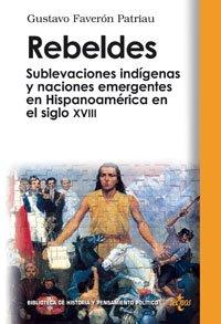 Rebeldes/ Rebels: Sublevaciones indigenas y naciones emergentes: Gustavo Faveron Patriau