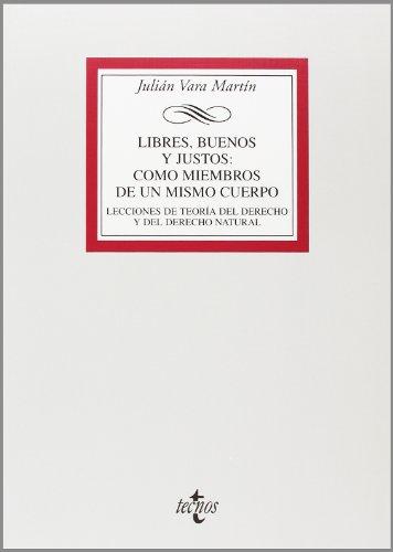 9788430945450: Libres, buenos y justos: como miembros de un mismo cuerpo: Lecciones de teoría del Derecho y de Derecho natural (Derecho - Biblioteca Universitaria De Editorial Tecnos)