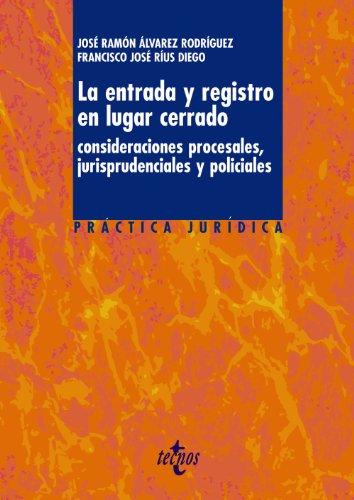 LA ENTRADA Y REGISTRO EN LUGAR CERRADO: CONSIDERACIONES PROCESALES, JURISPRUDENCIALES Y POLICIALES:...
