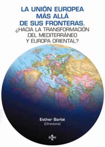 9788430950218: La Union Europea mas alla de sus fronteras / The European Union Beyond Its Borders: Hacia la transformacion del Mediterraneo y Europa Occidental? / ... and Western Europe? (Spanish Edition)