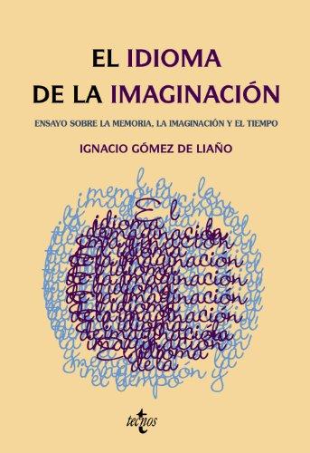 9788430950607: El idioma de la imaginación / The language of imagination: Ensayos sobre la memoria, la imaginación y el tiempo / Essays on Memory, Imagination and Time (Spanish Edition)