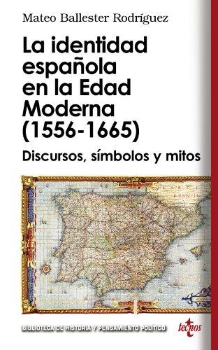9788430950843: La identidad española en la Edad Moderna (1556 - 1665): Discursos, símbolos y mitos (Biblioteca De Historia Y Pensamiento Político)