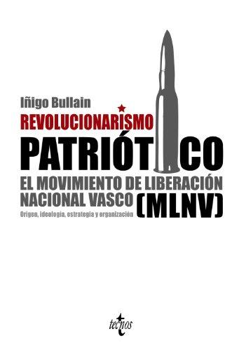 9788430952601: Revolucionarismo patriótico: El Movimiento de Liberación Nacional Vasco (MLNV). Origen, ideología, estrategia y organización (Ciencia Política - Semilla Y Surco - Serie De Ciencia Política)
