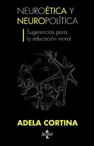 9788430953219: Neuroetica y neuropolitica / Neuroethics and Neuropolitics: Sugerencias para la educacion moral / Suggestions for Moral Education (Spanish Edition)