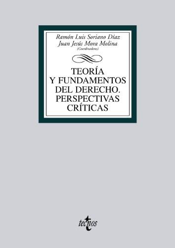 TEORÍA Y FUNDAMENTOS DEL DERECHO. PERSPECTIVAS CRÍTICAS: Ramón Luis Soriano