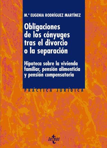 9788430955183: Las obligaciones de los cónyuges tras el divorcio o la separación: Hipoteca sobre la vivienda familiar, pensión alimenticia y pensión compensatoria (Derecho - Práctica Jurídica)