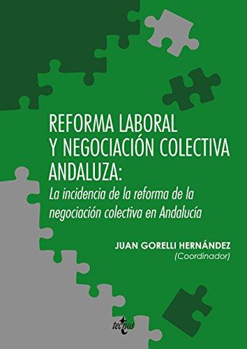 REFORMA LABORAL Y NEGOCIACIÓN COLECTIVA ANDALUZA: LA: Juan Gorelli Hernández,