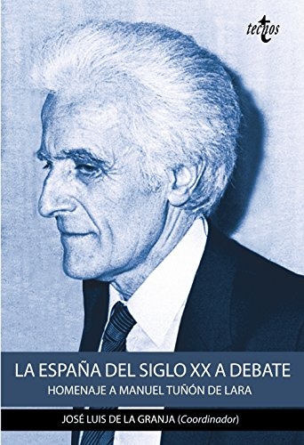 LA ESPAÑA DEL SIGLO XX A DEBATE: José Luis Granja;