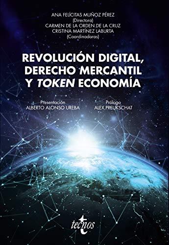 REVOLUCIÓN DIGITAL, DERECHO MERCANTIL Y TOKEN ECONOMÍA.: Ana Felicitas Muñoz
