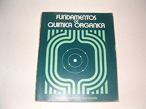 FUNDAMENTOS DE QUIMICA ORGANICA: SANTIAGO, E. / F. M. GOÑI