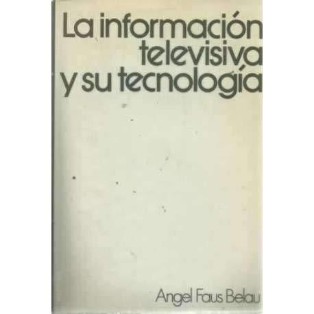 La información televisiva y su tecnología - Faus Belau, Ángel