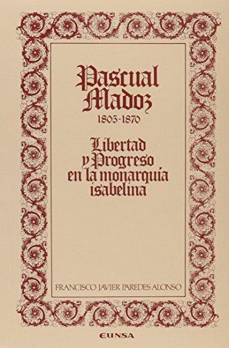 9788431307608: Pascual Madoz, 1805-1870: Libertad y progreso en la monarquia isabelina (Coleccion historica) (Spanish Edition)
