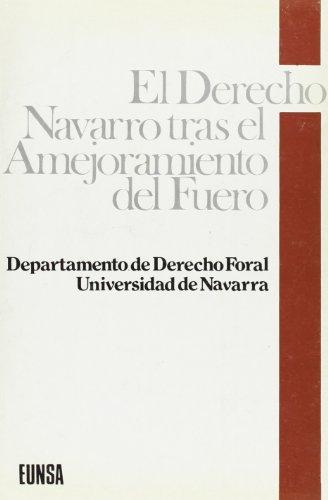EL DERECHO NAVARRO TRAS EL AMEJORAMIENTO DEL: UNIVERSIDAD DE NAVARRA.