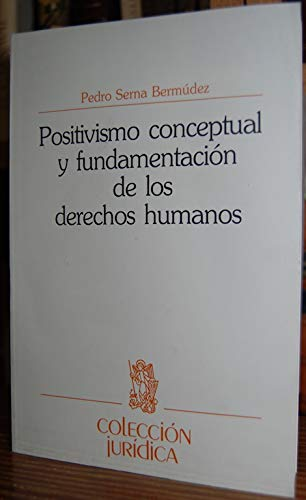 9788431311049: Positivismo conceptual y fundamentacion de los derechos humanos (Coleccion juridica) (Spanish Edition)