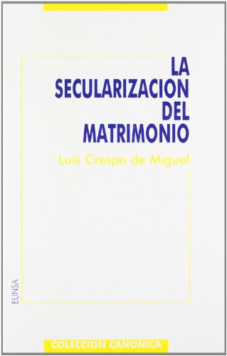 9788431311988: La secularización del matrimonio: intentos anteriores a la revolución de 1868 (Colección canónica)