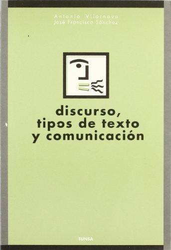 Discurso, tipos de texto y comunicación.: Antonio Vilarnovo, José Francisco Sánchez
