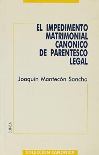 El impedimento matrimonial canonico de parentesco legal (Coleccion Canonica) (Spanish Edition) - Joaquin Mantecon