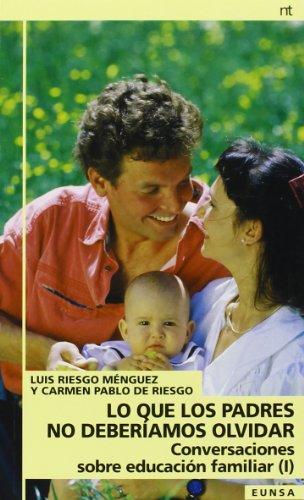 LO QUE PADRES NO DEBEMOS OLVIDAR.CONVERS.EDUC.FAM.I: LUIS RIESGO MENGUEZ