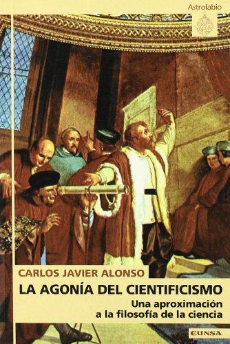 9788431317126: La agonía del cientificismo: Una aproximación a la filosofía de la ciencia (Ciencias) (Spanish Edition)