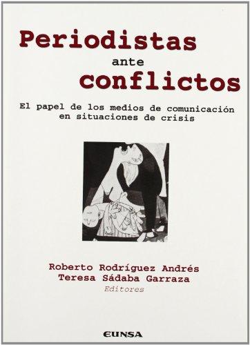 9788431317324: Periodistas ante conflictos: El papel de los medios de comunicación en situaciones de crisis (Colección Comunicación) (Spanish Edition)