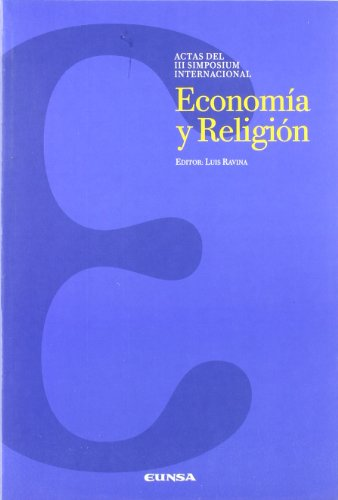 Economía y religión. Actas del III Simposium Internacional: Luis Ravina (ed.)