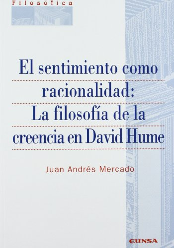 9788431319717: El sentimiento como racionalidad: la filosofía de la creencia en David Hume (Colección filosófica)