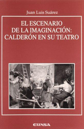 EL ESCENARIO DE LA IMAGINACIÓN. CALDERÓN EN: SUÁREZ SÁNCHEZ DE