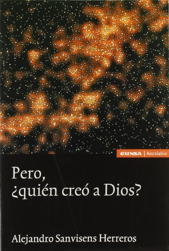 Pero ¿quién creó a Dios?: Alejandro Sanvisens Herreros